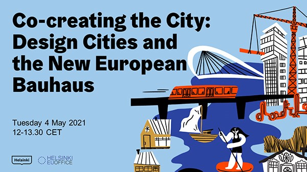 "Title ""Co-creating the City: Design Cities and the New European Bauhaus"" as well as the time and date on the left. Logos of the City of Helsinki and Helsinki EU Office on the bottom left. Blue background and a picture of a functioning city with a river, houses and train on the right."
